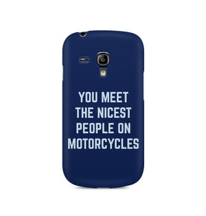 You Meet The Nicest People On Motorcycles - Samsung S3 Mini 8190