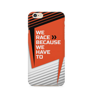 We Race Because We Have To - Apple iPhone 6/6s