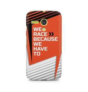 We Race Because We Have To - Moto G