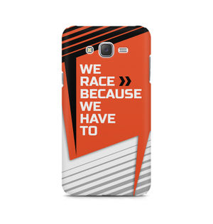 We Race Because We Have To - Samsung J1 Ace