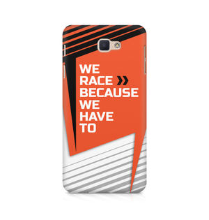 We Race Because We Have To - Samsung J5 Prime
