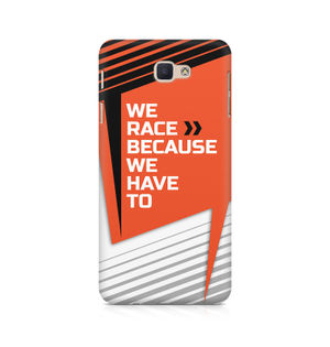 We Race Because We Have To - Samsung J7 Prime