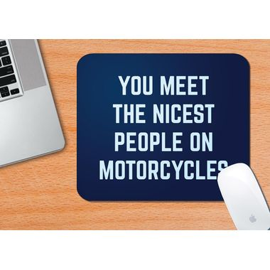 YOU MEET THE NICEST PEOPLE ON MOTORCYCLES | Mouse Pad