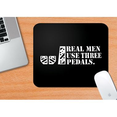REAL MEN USE THREE PEDALS | Mouse Pad