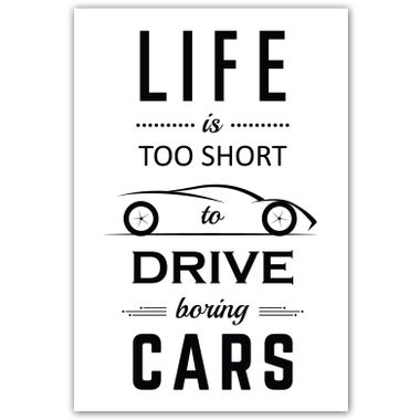 Life Is Too Short To Drive Boring Cars | Poster