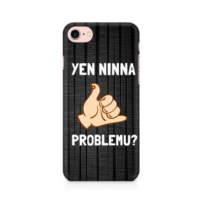 Yen Ninna Problemu? Premium Printed Case For Apple iPhone 7