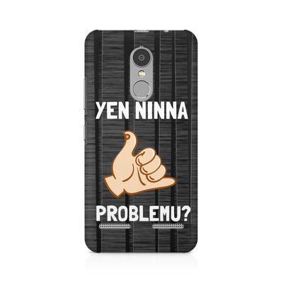 Yen Ninna Problemu? Premium Printed Case For  Lenovo Vibe K6