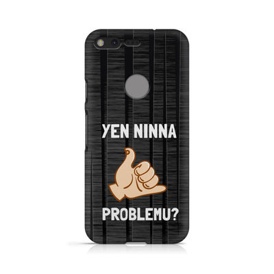 Yen Ninna Problemu? Premium Printed Case For Google Pixl