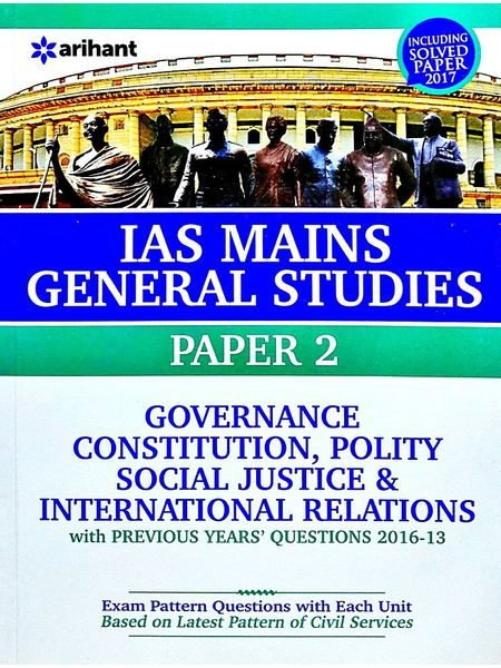 Ias Mains General Studies Paper 2 Governance Constitution, Polity Social Justice And International Relations With Previous Years Questions 2016-13 Including Solved Paper 2017 By Arihant Experts-(English)
