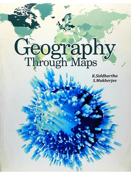 Geography Through Maps By K Siddhartha, S Mukherjee-(English)