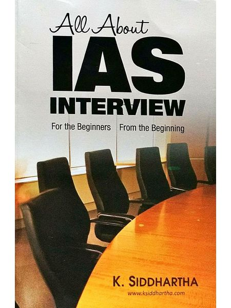All About Ias Interview For The Beginners From The Beginning By K Siddhartha-(English)
