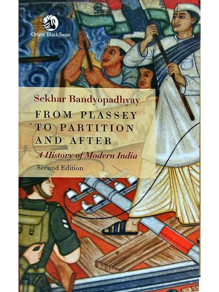 From Plassey To Partition And After A History Of Modern India By Sekhar Bandyopadhyay-(English)