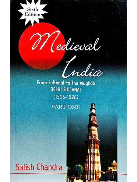 Medieval India: From Sultanat To The Mughals Delhi Sultanat 1206-1526 Part 1 By Satish Chandra-(English)