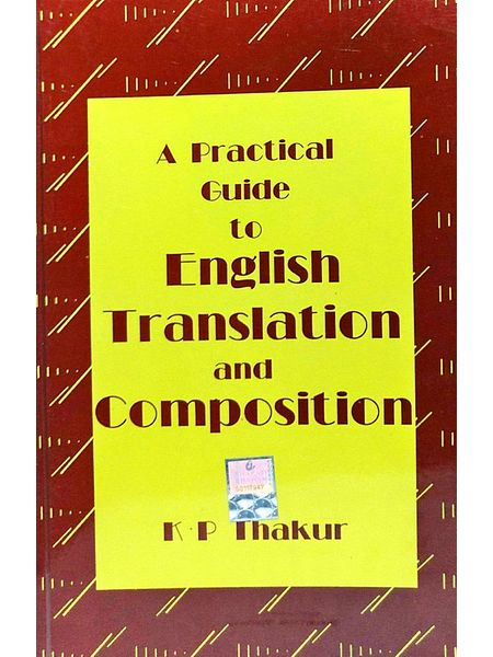 A Practical Guide To English Translation And Composition By K P Thakur-(English)