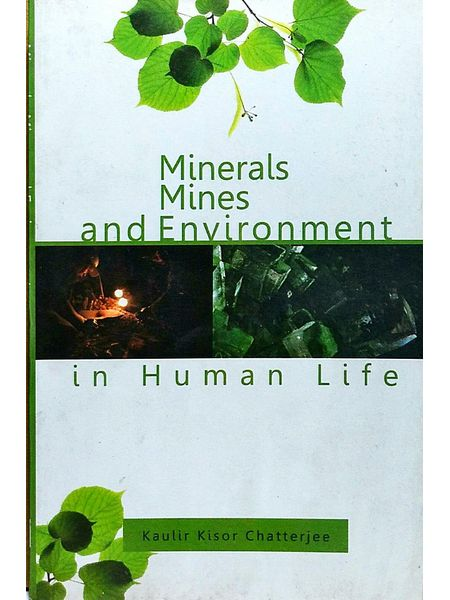 Minerals Mines And Environment In Human Life By Kaulir Kishor Chatterjee-(English)
