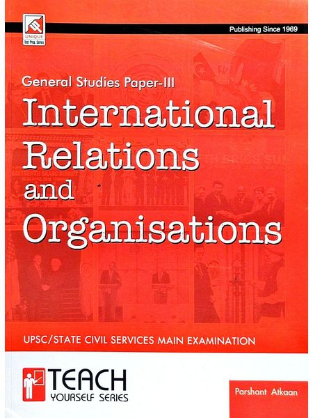 International Relations & Organisations For Upsc/State Civil Services Main Examination General Studies Paper 3 By Parshant Atkaan-(English)