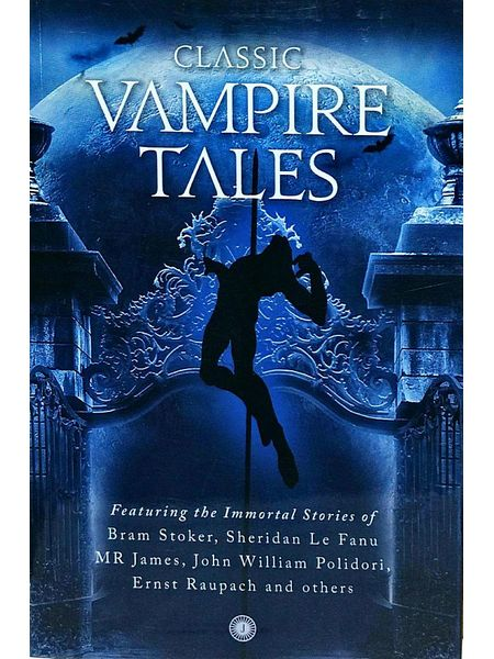 Classic Vampire Tales By Bram Stoker, Sheridan Le Fanu, M R James, John William,Polidori, Ernst Raupach And Others-(English)