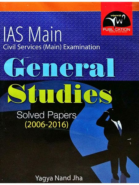 Ias Mains General Studies Solved Papers 2006-2016 By Yagya Nand Jha-(English)
