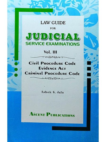 Law Guide For Judicial Service Examinations Vol. 3 Civil Procedure Code, Evidence Act, Criminal Procedure Code By Dr Ashok K Jain-(English)