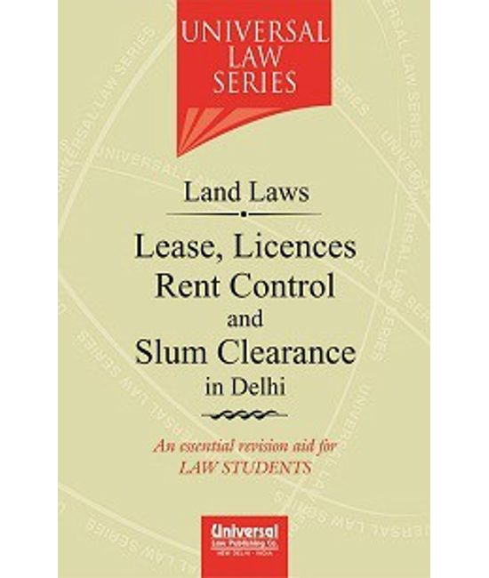 Land Laws  Lease, Licences Rent Control and Slum Clearance in Delhi, 2nd Edn.