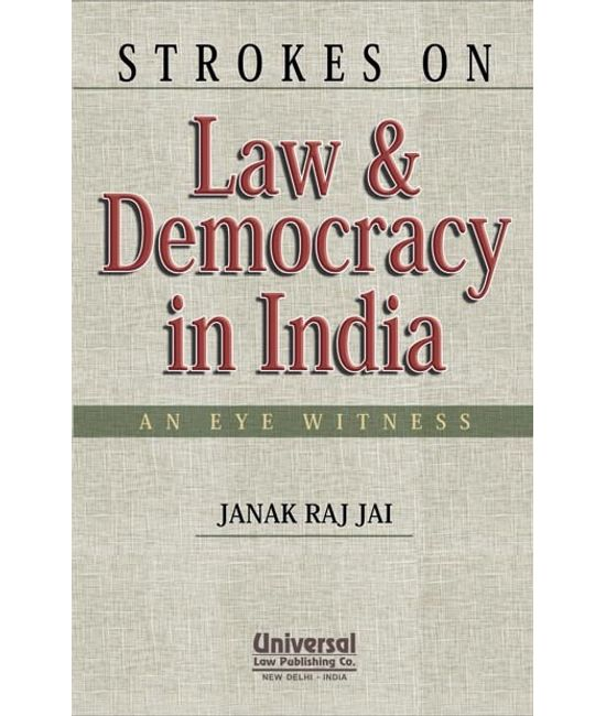 Strokes on Law & Democracy in India  An Eye Witness