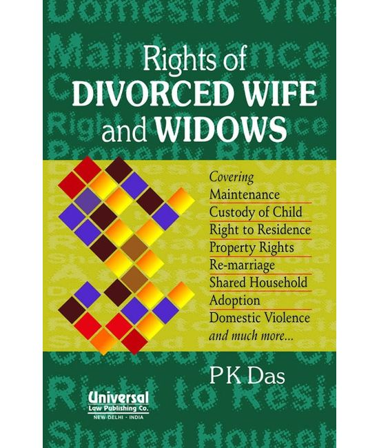 Rights of Divorced Wife and Widows  Covering Maintenance, Custody of Child, Right to Residence, Property Rights, Remarriage, Shared Household, Adoption, Domestic Violence and much more...