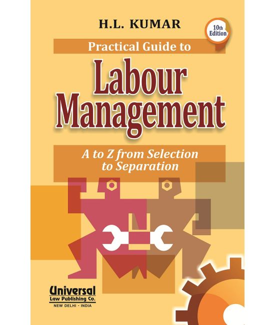 Practical Guide to Labour Management (A to Z from Selection to Separation), 10th Edn.