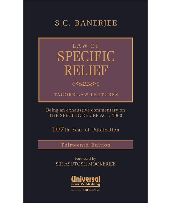 Law of Specific Relief, (TAGORE LAW LECTURES) 13th Edn. (107th Year of Publication)