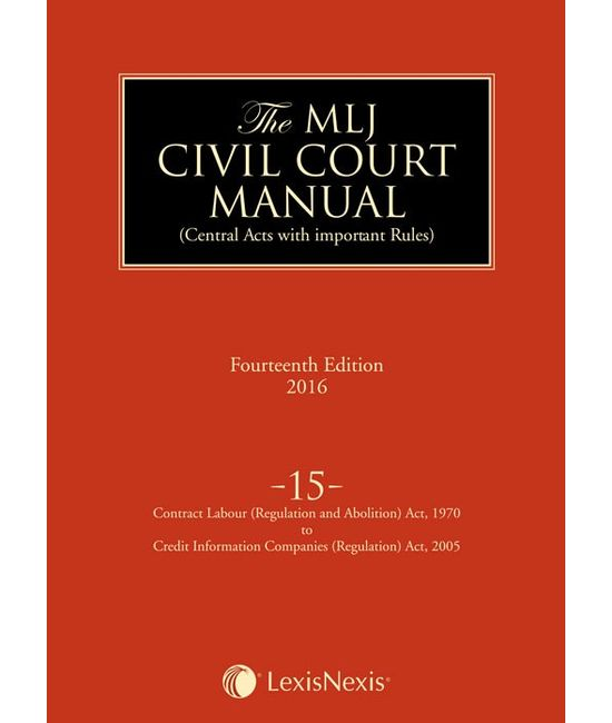 The MLJ Civil Court Manual (The encyclopedia of Central Acts with important Rules); Volume 15: Contract Labour (Regulation and Abolition) Act, 1970 to Credit Information Companies (Regulation) Act, 2005