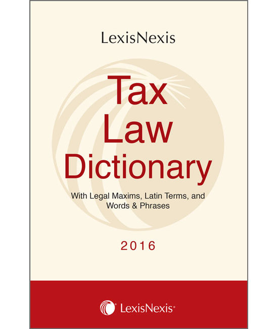 Tax Law Dictionary– With Legal Maxims, Latin Terms, and Words & Phrases