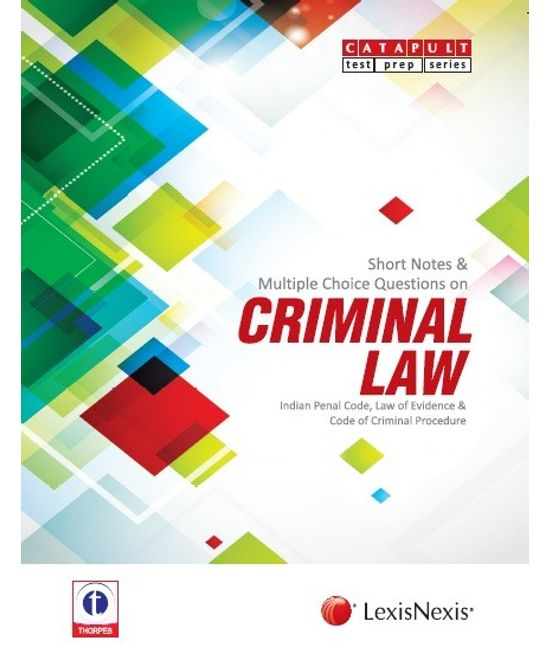 SHORT NOTES and MULTIPLE CHOICE QUESTIONS CRIMINAL LAW? INDIAN PENAL CODE, LAW OF EVIDENCE and CODE OF CRIMINAL PROCEDURE