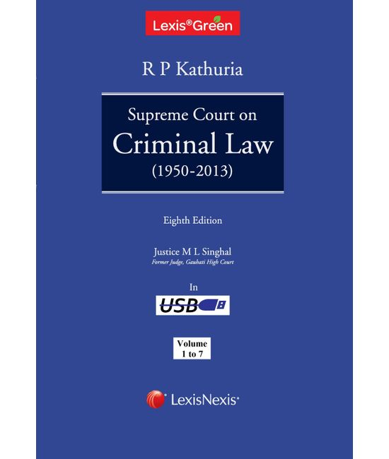 LexisGreen R P Kathuria: Supreme Court on Criminal Law (1950-2013), 8th edn. 2014 in USB Format (7 Volumes)