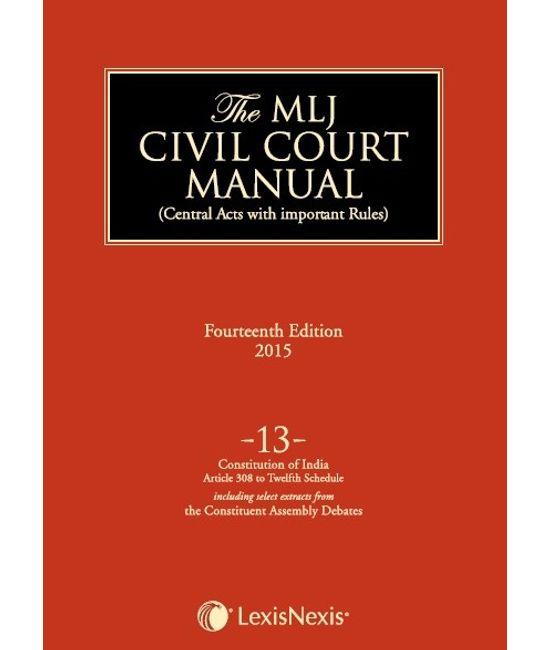 The MLJ Civil Court Manual (The encyclopedia of Central Acts with important Rules) Volume 13
