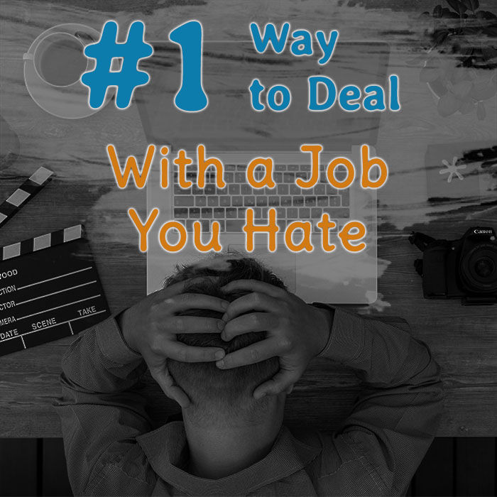 The #1 Way to Deal With The Job You Hate (No Sugarcoating The Pill)