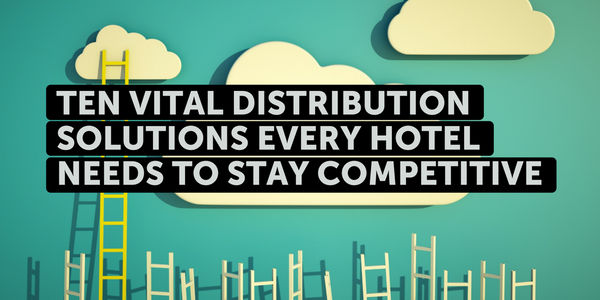 Ten vital distribution solutions every hotel needs to stay competitive