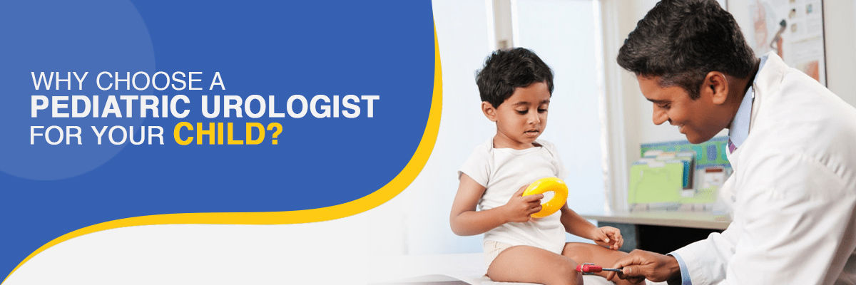 Why do you need a Pediatric Urologist for your Child?