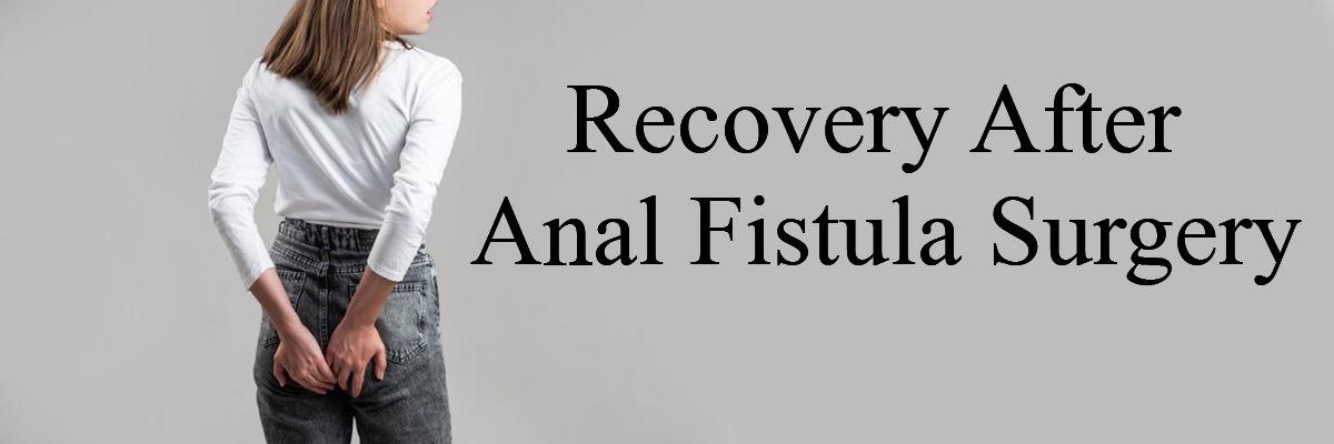 Recovery After Anal Fistula Surgery