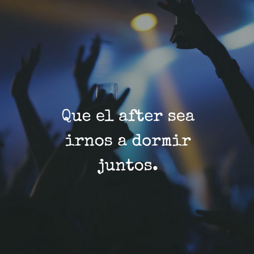 Frases de Amor - Que el after sea irnos a dormir juntos.