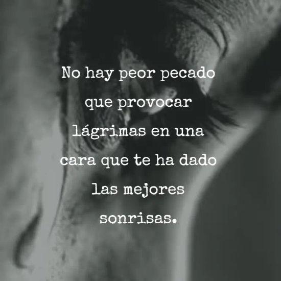 No hay peor pecado que provocar lágrimas en una cara que te ha dado las mejores sonrisas.