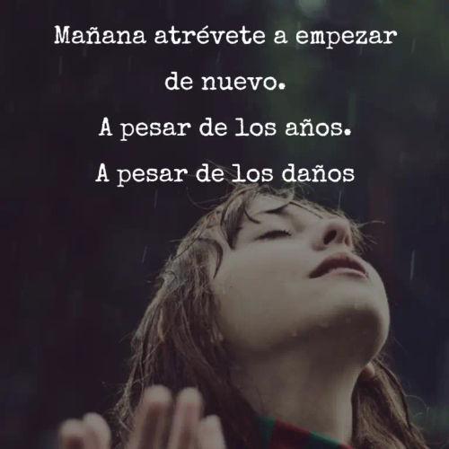 Frases de Esperanza - Mañana atrévete a empezar de nuevo. A pesar de los años. A pesar de los daños