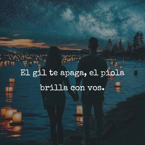 Frases de Amor - El gil te apaga, el piola brilla con vos.