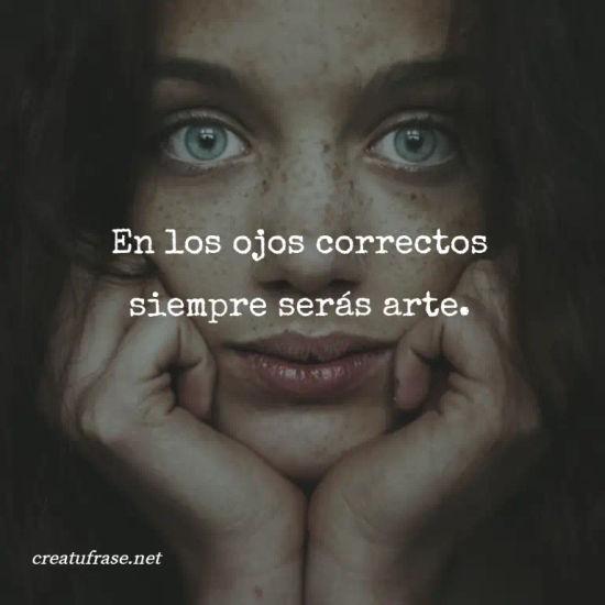 Imágenes de la frase: En los ojos correctos siempre serás arte.