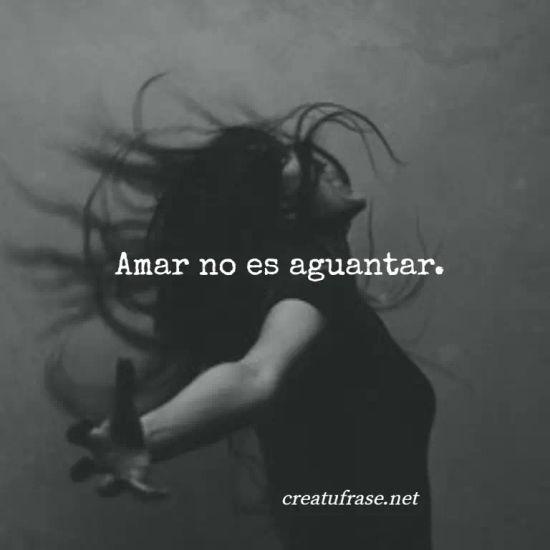 Amar no es aguantar.