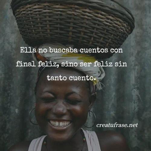 Frases de Alegría - Ella no buscaba cuentos con final feliz, sino ser feliz sin tanto cuento.