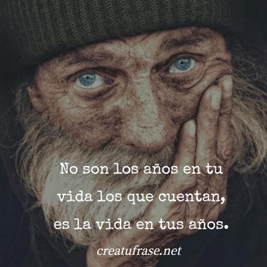 No son los años en tu vida los que cuentan, es la vida en tus años.