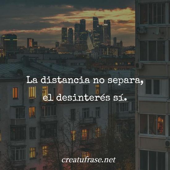 La distancia no separa, el desinterés sí.
