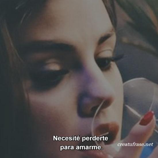 Necesité perderte  para amarme.