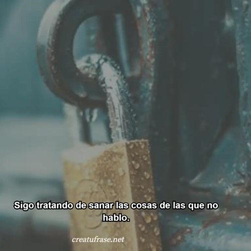 Frases de Amor Propio - Sigo tratando de sanar las cosas de las que no hablo.