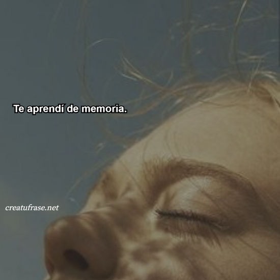 Te aprendí de memoria.