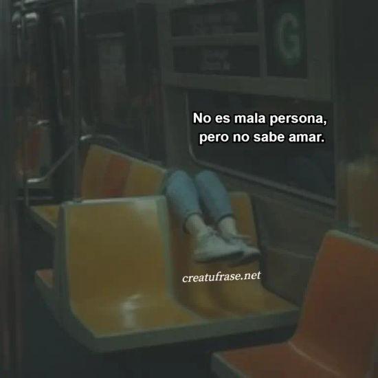 No es mala persona,  pero no sabe amar.